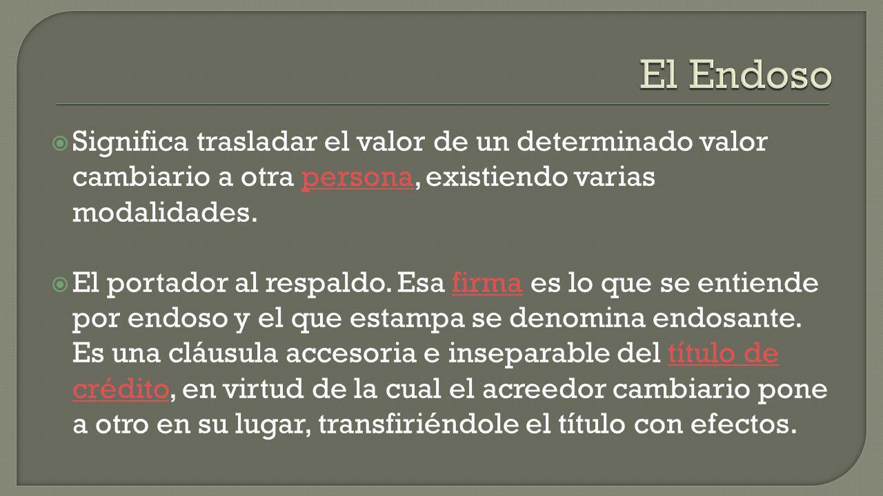 El Endoso Significa trasladar el valor de un determinado valor cambiario a otra persona, existiendo varias modalidades.