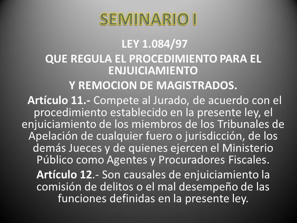 SEMINARIO I LEY 1.084/97. QUE REGULA EL PROCEDIMIENTO PARA EL ENJUICIAMIENTO. Y REMOCION DE MAGISTRADOS.