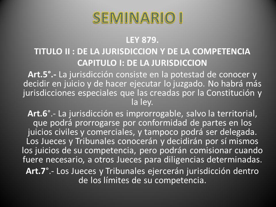 SEMINARIO I LEY 879. TITULO II : DE LA JURISDICCION Y DE LA COMPETENCIA. CAPITULO I: DE LA JURISDICCION.