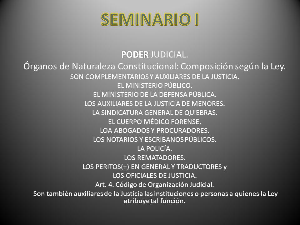 SEMINARIO I PODER JUDICIAL. Órganos de Naturaleza Constitucional: Composición según la Ley. SON COMPLEMENTARIOS Y AUXILIARES DE LA JUSTICIA.