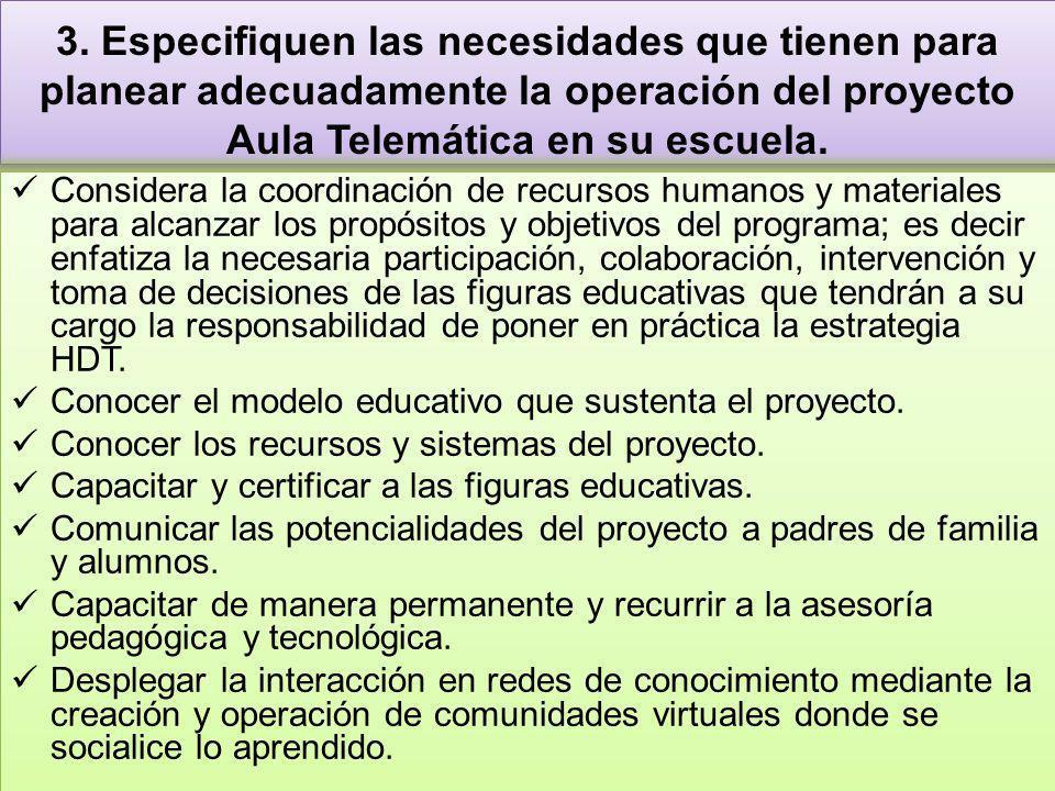 3. Especifiquen las necesidades que tienen para planear adecuadamente la operación del proyecto Aula Telemática en su escuela.