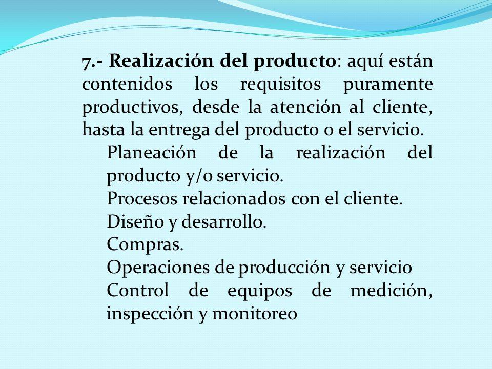7.- Realización del producto: aquí están contenidos los requisitos puramente productivos, desde la atención al cliente, hasta la entrega del producto o el servicio.