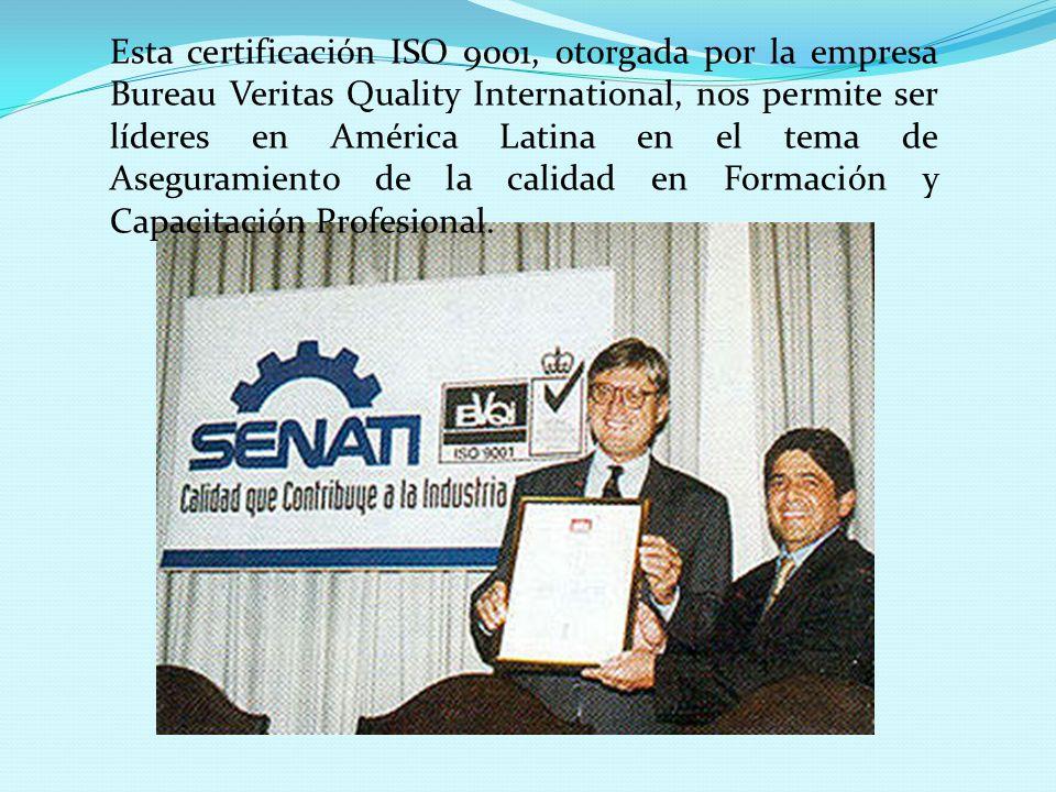 Esta certificación ISO 9001, otorgada por la empresa Bureau Veritas Quality International, nos permite ser líderes en América Latina en el tema de Aseguramiento de la calidad en Formación y Capacitación Profesional.