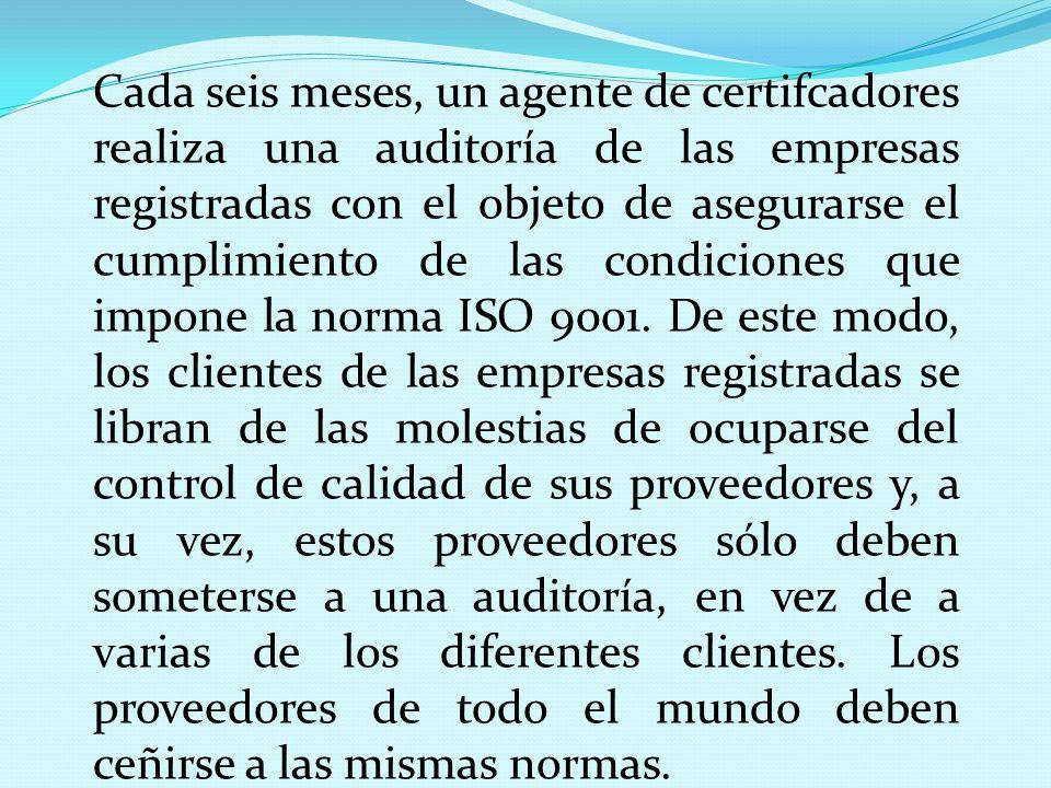 Cada seis meses, un agente de certifcadores realiza una auditoría de las empresas registradas con el objeto de asegurarse el cumplimiento de las condiciones que impone la norma ISO 9001.
