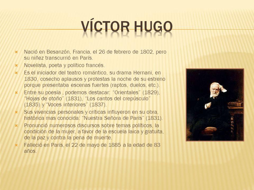 Víctor Hugo Nació en Besanzón, Francia, el 26 de febrero de 1802, pero su niñez transcurrió en París.