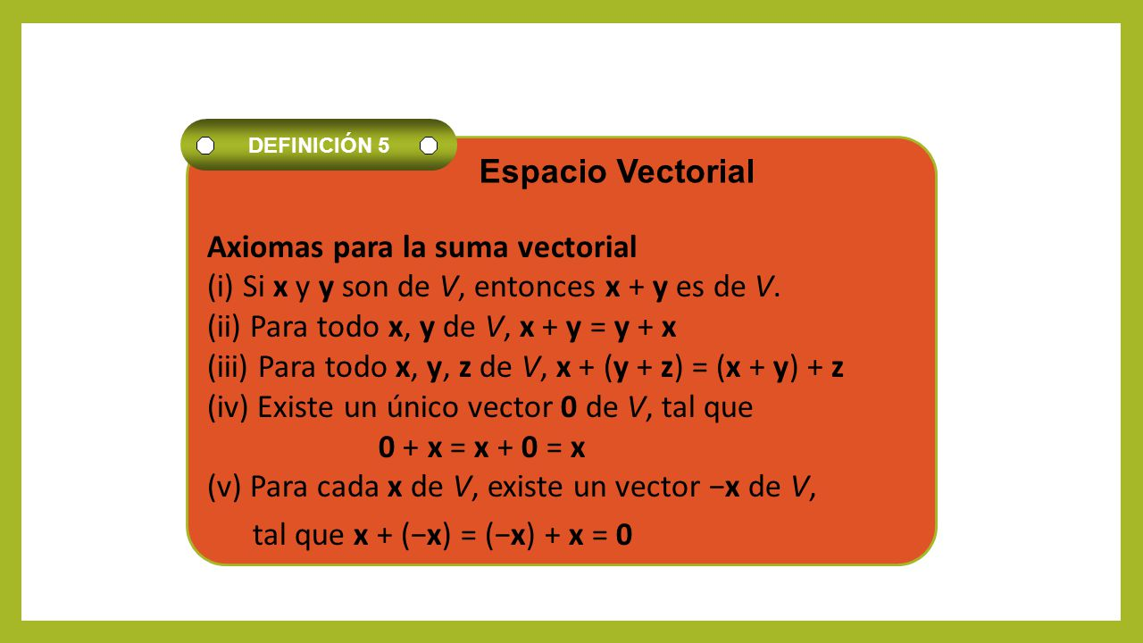 tal que x + (−x) = (−x) + x = 0 Espacio Vectorial