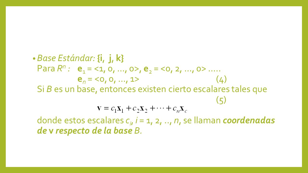 Base Estándar: {i, j, k} Para Rn :