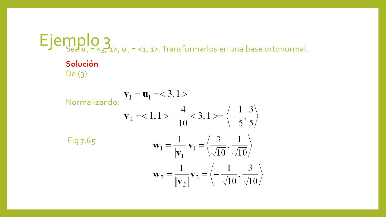 Ejemplo 3 Sea u1 = <3, 1>, u2 = <1, 1>. Transformarlos en una base ortonormal.