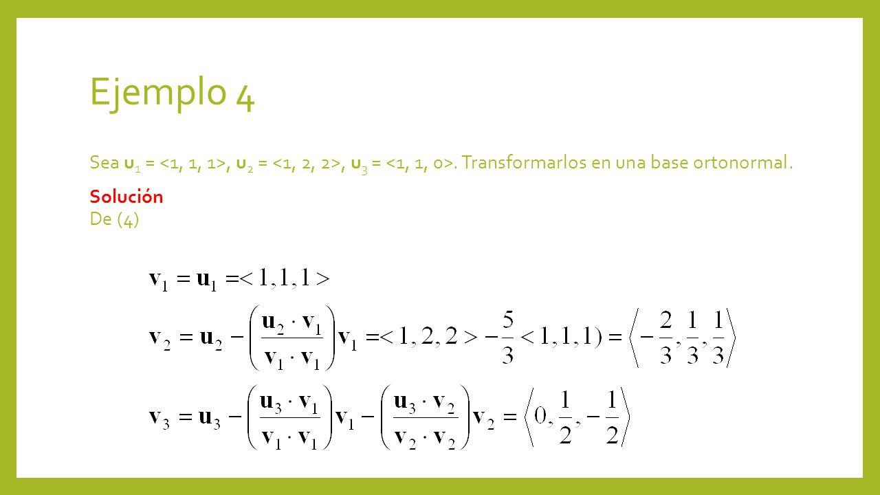Ejemplo 4 Sea u1 = <1, 1, 1>, u2 = <1, 2, 2>, u3 = <1, 1, 0>.