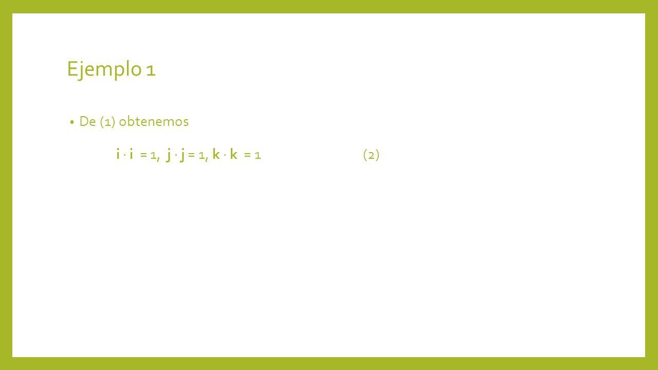Ejemplo 1 De (1) obtenemos i  i = 1, j  j = 1, k  k = 1 (2)