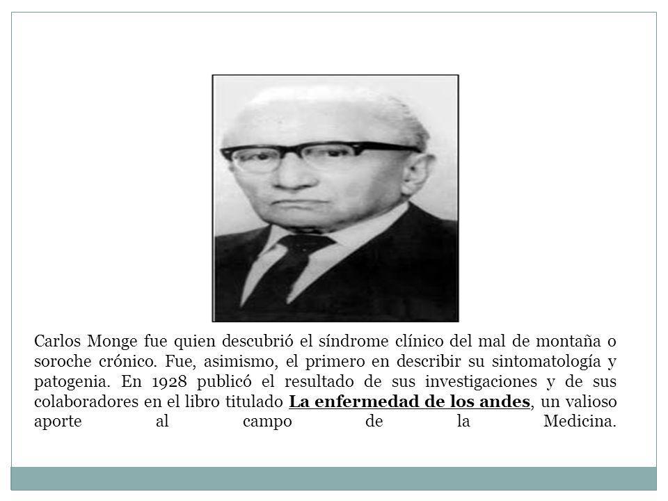 Carlos Monge fue quien descubrió el síndrome clínico del mal de montaña o soroche crónico.