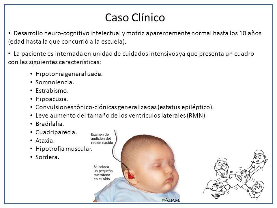 Caso Clínico Desarrollo neuro-cognitivo intelectual y motriz aparentemente normal hasta los 10 años (edad hasta la que concurrió a la escuela).
