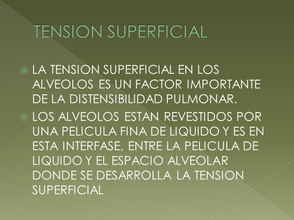 TENSION SUPERFICIAL LA TENSION SUPERFICIAL EN LOS ALVEOLOS ES UN FACTOR IMPORTANTE DE LA DISTENSIBILIDAD PULMONAR.