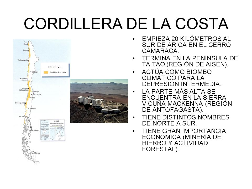 CORDILLERA DE LA COSTA EMPIEZA 20 KILÓMETROS AL SUR DE ARICA EN EL CERRO CAMARACA. TERMINA EN LA PENINSULA DE TAITAO (REGIÓN DE AISEN).