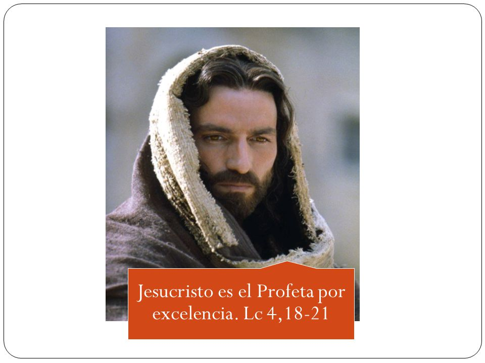 Jesucristo es el Profeta por excelencia. Lc 4,18-21