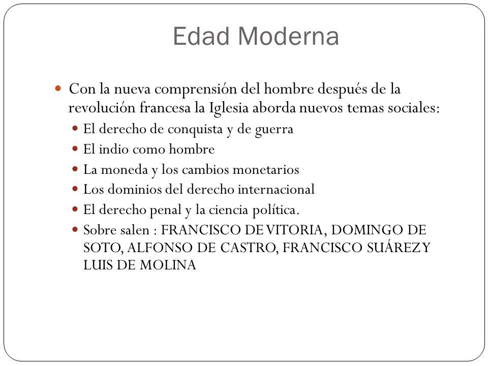 Edad Moderna Con la nueva comprensión del hombre después de la revolución francesa la Iglesia aborda nuevos temas sociales: