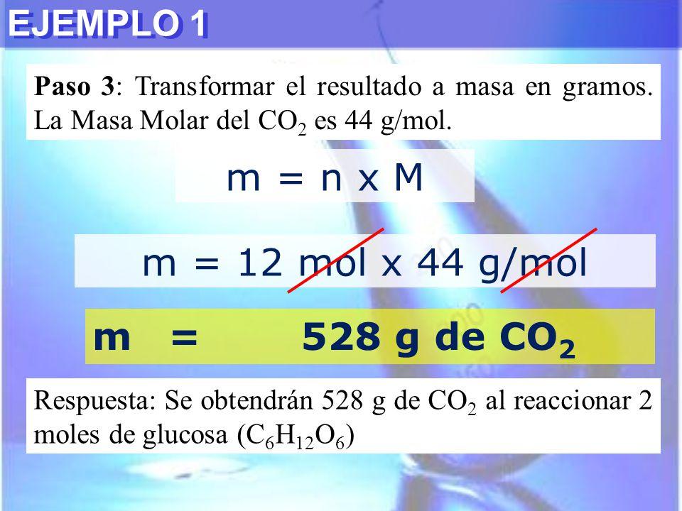 m = n x M m = 12 mol x 44 g/mol m = 528 g de CO2 EJEMPLO 1