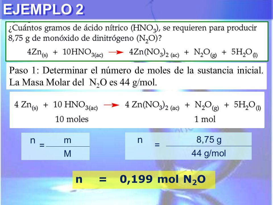 EJEMPLO 2 Paso 1: Determinar el número de moles de la sustancia inicial. La Masa Molar del N2O es 44 g/mol.