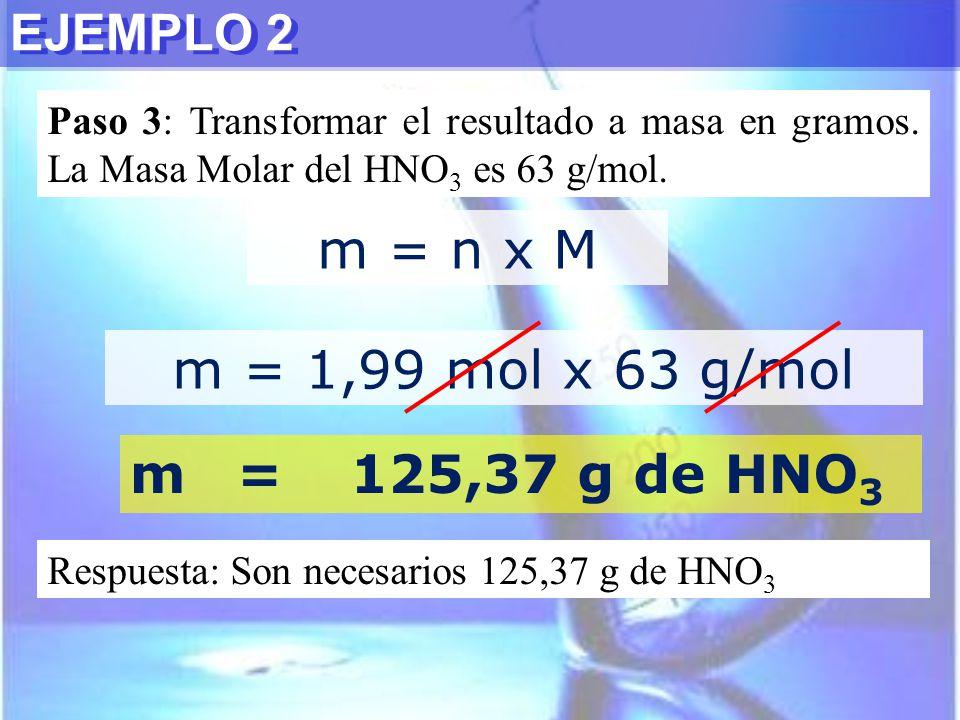 m = n x M m = 1,99 mol x 63 g/mol m = 125,37 g de HNO3 EJEMPLO 2