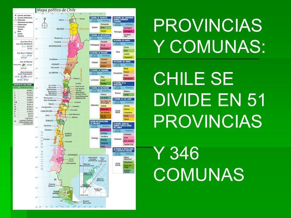 PROVINCIAS Y COMUNAS: CHILE SE DIVIDE EN 51 PROVINCIAS Y 346 COMUNAS