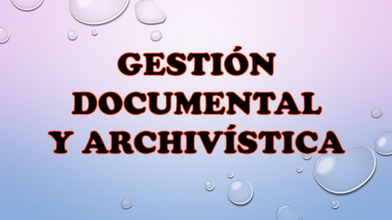 GESTIÓN DOCUMENTAL Y ARCHIVÍSTICA