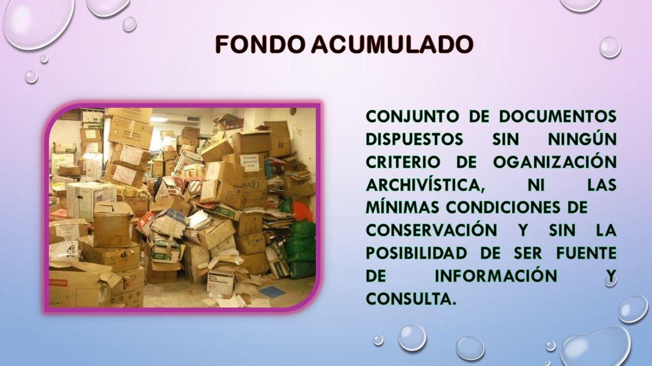 FONDO ACUMULADO CONJUNTO DE DOCUMENTOS DISPUESTOS SIN NINGÚN CRITERIO DE OGANIZACIÓN ARCHIVÍSTICA, NI LAS MÍNIMAS CONDICIONES DE.