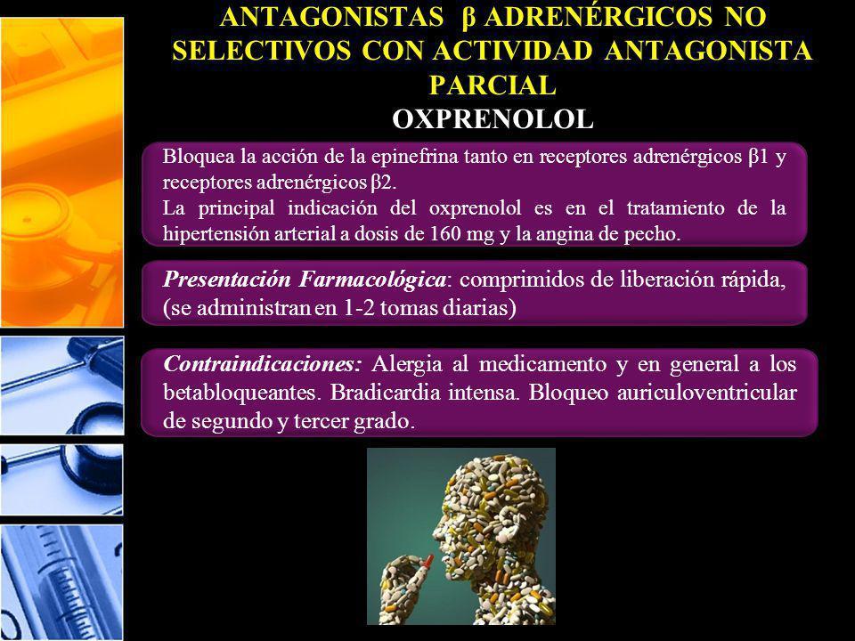 ANTAGONISTAS β ADRENÉRGICOS NO SELECTIVOS CON ACTIVIDAD ANTAGONISTA PARCIAL OXPRENOLOL