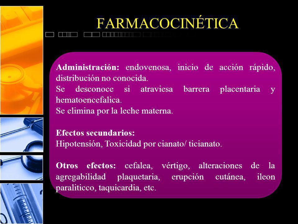 FARMACOCINÉTICA Administración: endovenosa, inicio de acción rápido, distribución no conocida.