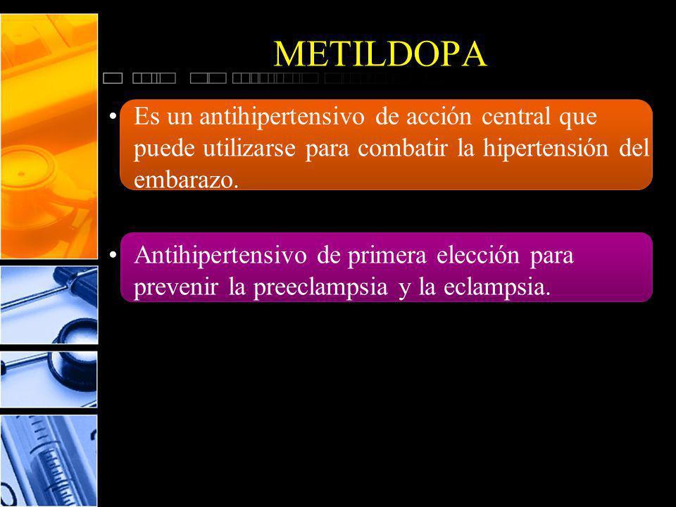 METILDOPA Es un antihipertensivo de acción central que puede utilizarse para combatir la hipertensión del embarazo.