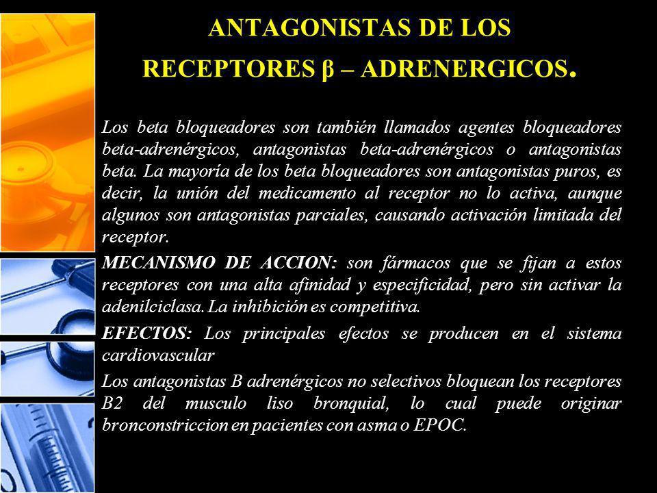 ANTAGONISTAS DE LOS RECEPTORES β – ADRENERGICOS.
