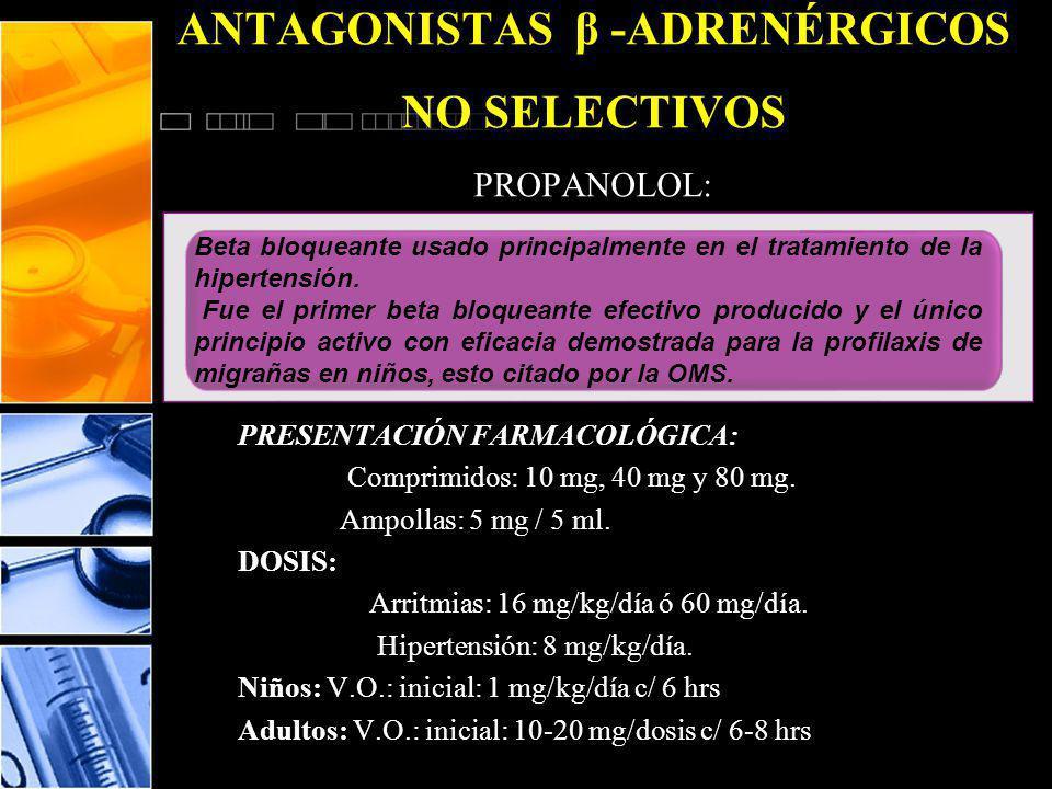 ANTAGONISTAS β -ADRENÉRGICOS NO SELECTIVOS PROPANOLOL: