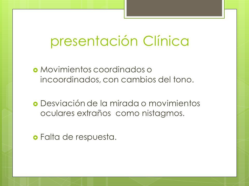 presentación Clínica Movimientos coordinados o incoordinados, con cambios del tono.