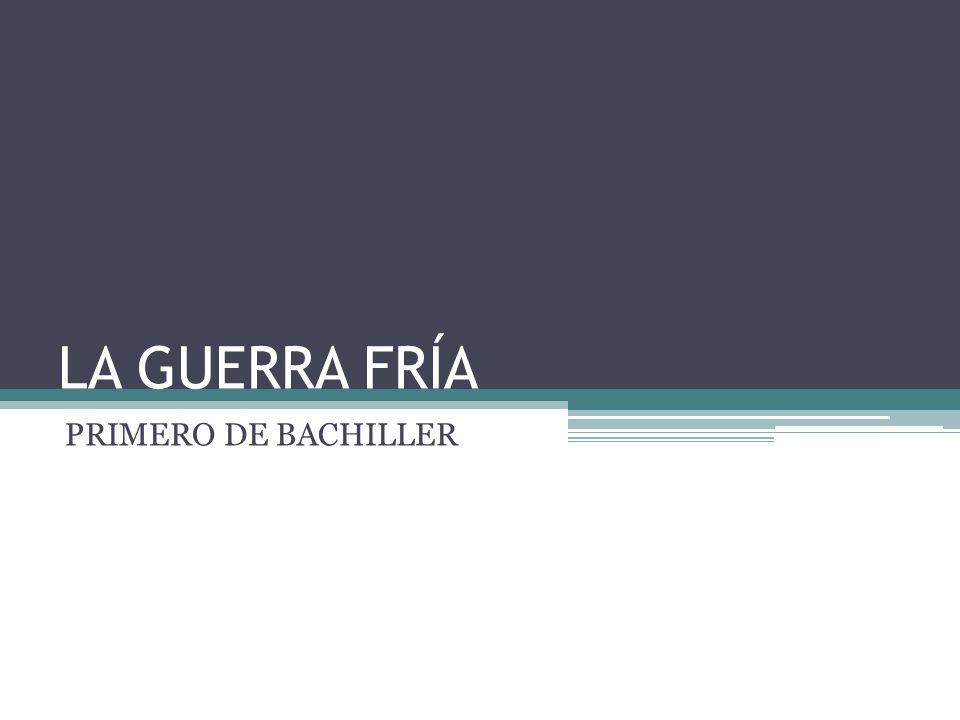 LA GUERRA FRÍA PRIMERO DE BACHILLER