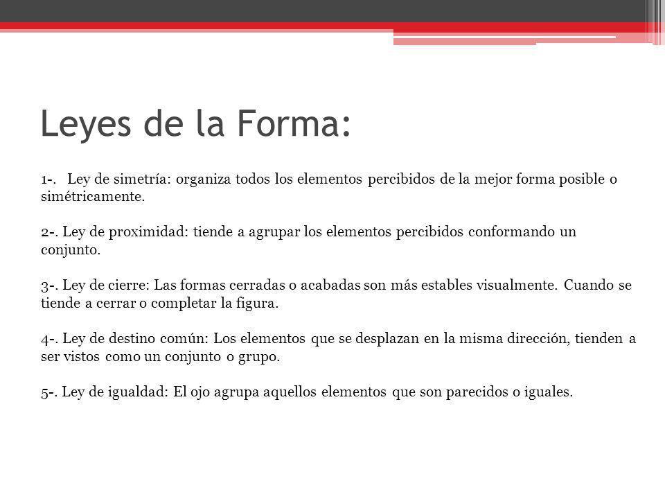 Leyes de la Forma: 1-. Ley de simetría: organiza todos los elementos percibidos de la mejor forma posible o simétricamente.