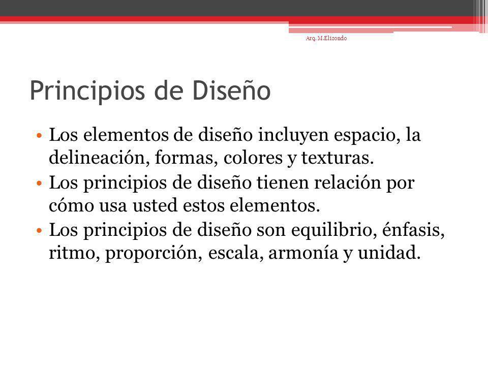 Arq. M.Elizondo Principios de Diseño. Los elementos de diseño incluyen espacio, la delineación, formas, colores y texturas.