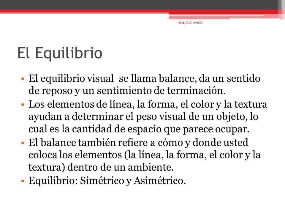 Arq. M.Elizondo El Equilibrio. El equilibrio visual se llama balance, da un sentido de reposo y un sentimiento de terminación.