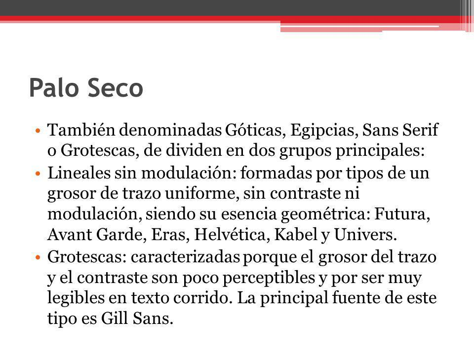 Palo Seco También denominadas Góticas, Egipcias, Sans Serif o Grotescas, de dividen en dos grupos principales: