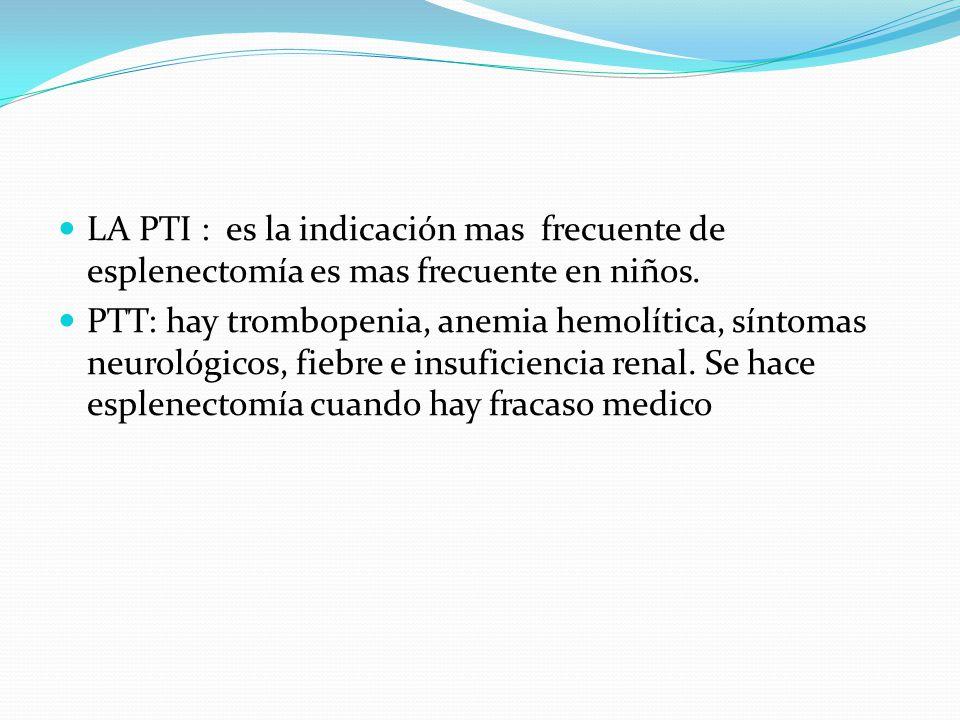 LA PTI : es la indicación mas frecuente de esplenectomía es mas frecuente en niños.
