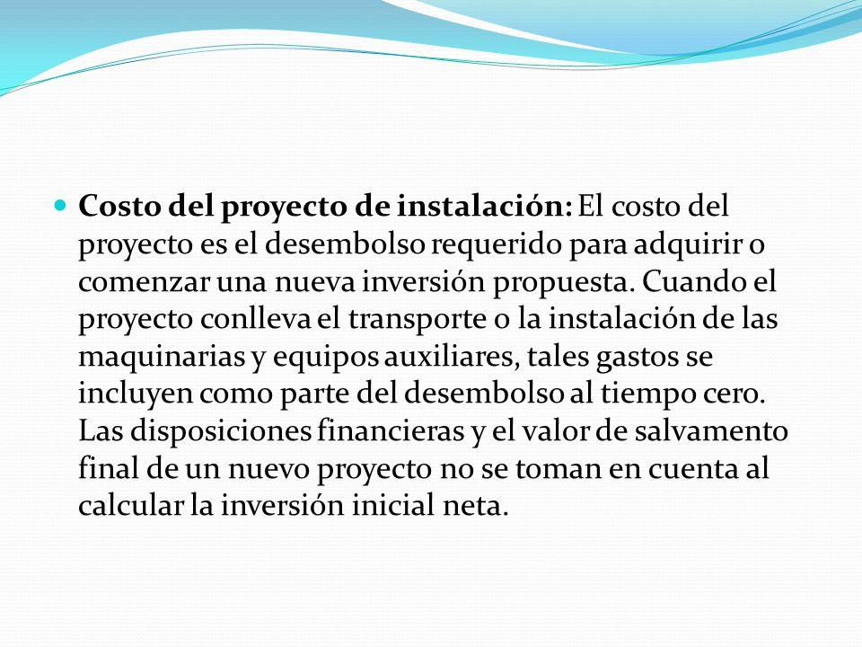 Costo del proyecto de instalación: El costo del proyecto es el desembolso requerido para adquirir o comenzar una nueva inversión propuesta.