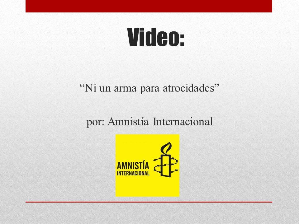 Ni un arma para atrocidades por: Amnistía Internacional