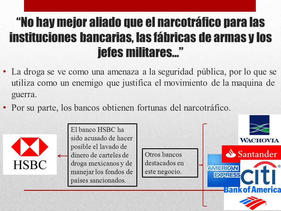 No hay mejor aliado que el narcotráfico para las instituciones bancarias, las fábricas de armas y los jefes militares…