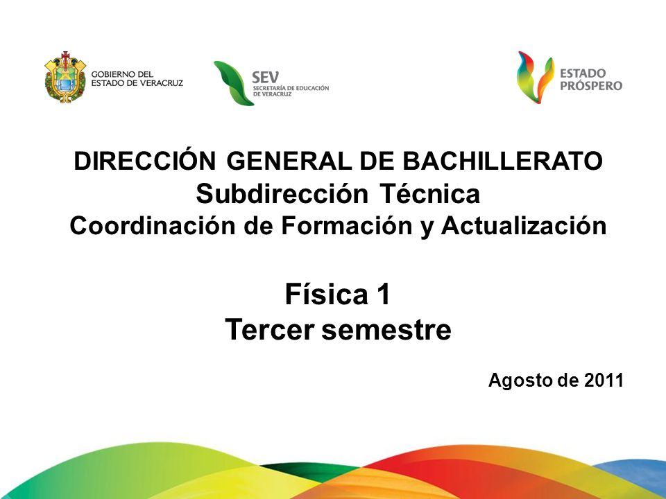 DIRECCIÓN GENERAL DE BACHILLERATO Subdirección Técnica Coordinación de Formación y Actualización Física 1 Tercer semestre Agosto de 2011
