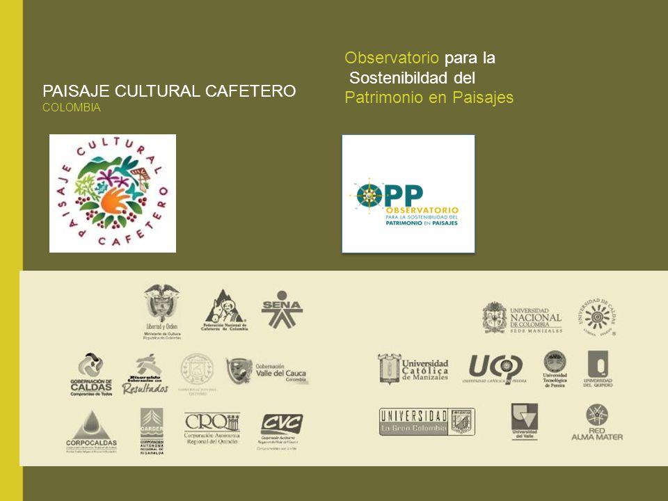 Observatorio para la Sostenibildad del Patrimonio en Paisajes PAISAJE CULTURAL CAFETERO COLOMBIA