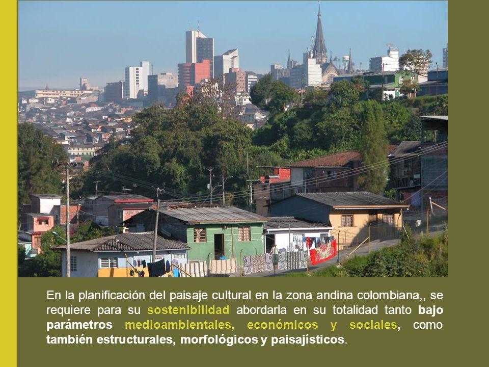 En la planificación del paisaje cultural en la zona andina colombiana,, se requiere para su sostenibilidad abordarla en su totalidad tanto bajo parámetros medioambientales, económicos y sociales, como también estructurales, morfológicos y paisajísticos.