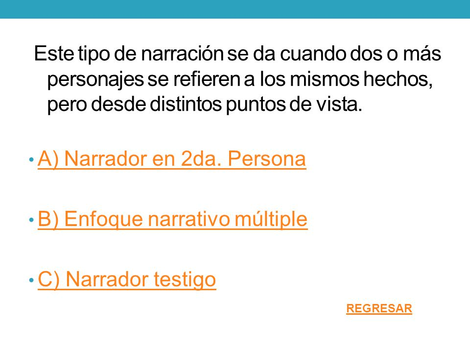 A) Narrador en 2da. Persona B) Enfoque narrativo múltiple