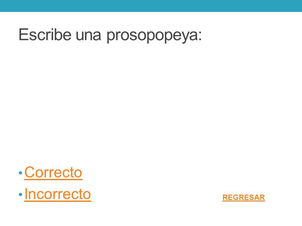 Escribe una prosopopeya: