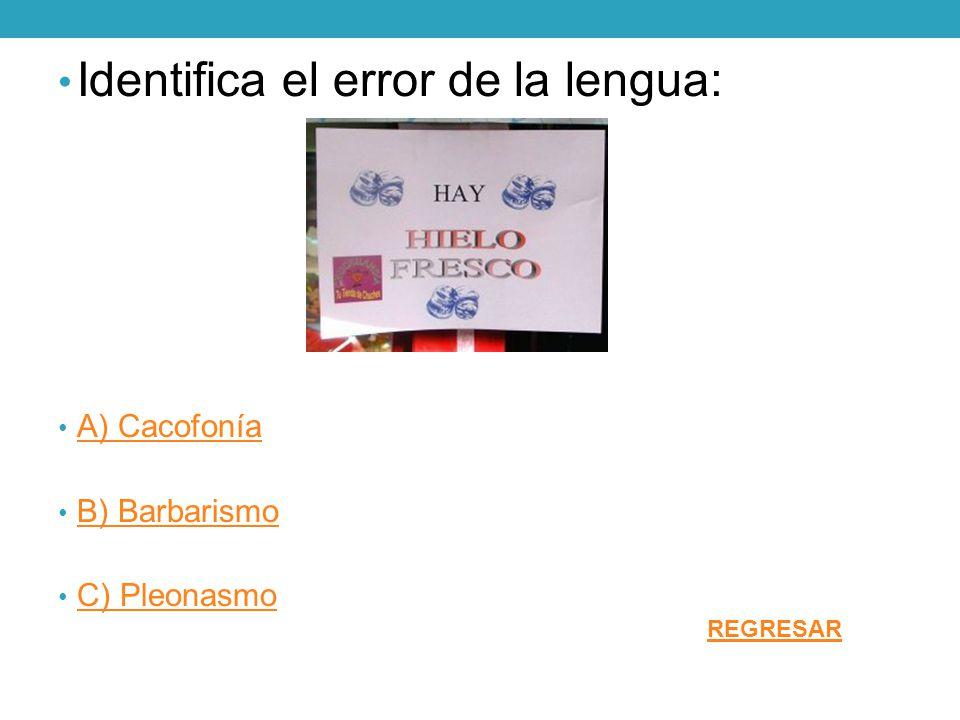Identifica el error de la lengua: