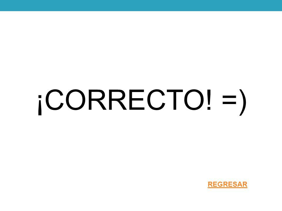 ¡CORRECTO! =) REGRESAR