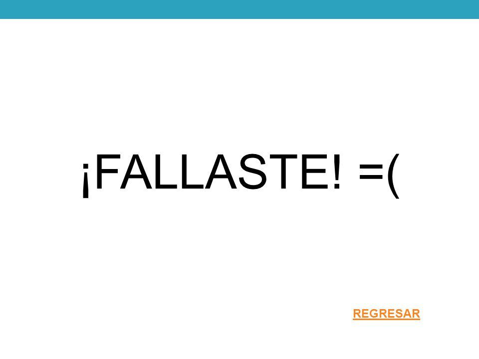 ¡FALLASTE! =( REGRESAR