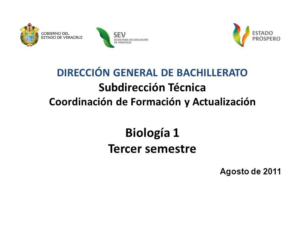 DIRECCIÓN GENERAL DE BACHILLERATO Subdirección Técnica Coordinación de Formación y Actualización Biología 1 Tercer semestre Agosto de 2011